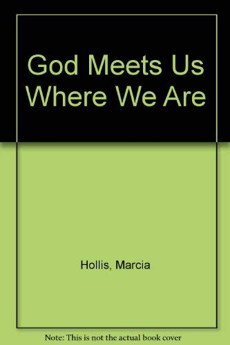 God Meets Us Where We Are : Marcia Hollis