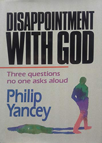 9780310517801: Disappointment with God: Three Questions No One Asks Aloud