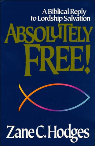 9780310519607: Absolutely Free: A Biblical Reply to Lordship Salvation