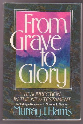 9780310519911: From Grave to Glory: Resurrection in the New Testament : Including a Response to Norman L. Geisler