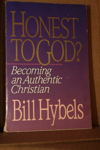 Honest to God? Becoming an Authentic Christian: Hybels, Bill