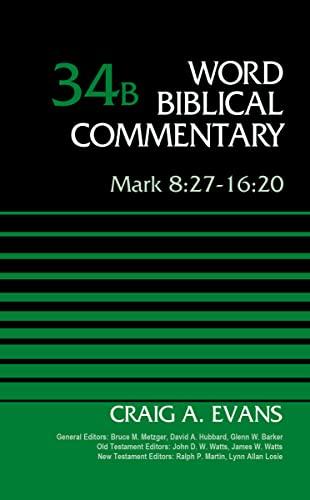 Mark 8:27-16:20, Volume 34B (Word Biblical Commentary): Dr. Craig A. Evans