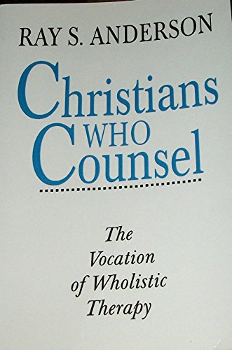 9780310522317: Christians Who Counsel: The Vocation of Wholistic Therapy