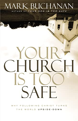 9780310523284: Your Church Is Too Safe: Why Following Christ Turns the World Upside-Down