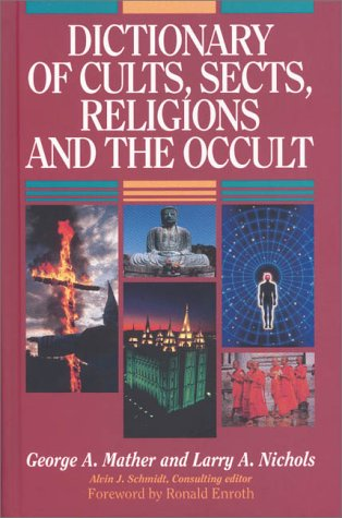 DICTIONARY of CULTS, SECTS, RELIGIONS and the OCCULT; Signed. *: MATHER, GEORGE A.; NICHOLS, LARRY ...