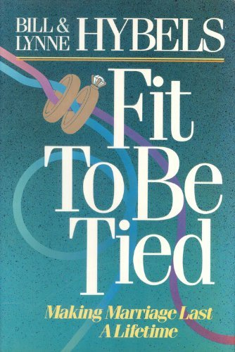 9780310533702: Fit to Be Tied ~ Making Marriage Last a Lifetime