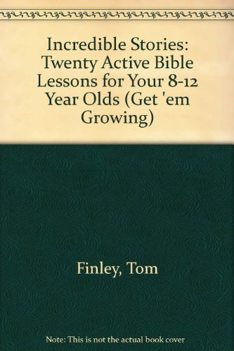 9780310533917: Incredible Stories: Twenty Active Bible Lessons for Your 8-12 Year Olds (Get 'Em Growing)