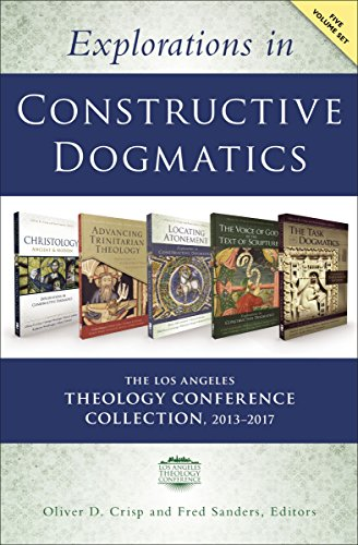 Explorations in Constructive Dogmatics: The Los Angeles Theology Conference Collection, 2013-2017: ...