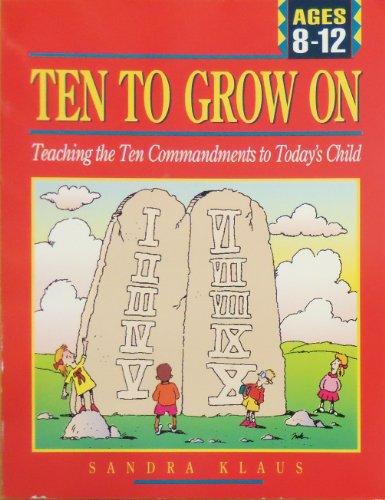 Ten to Grow on: Teaching the Ten Commandments to Today's Child: Klaus, Sandra