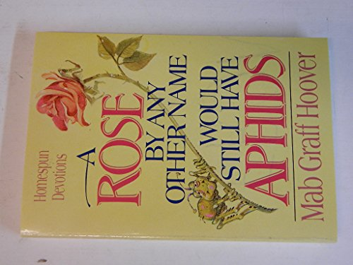 9780310549512: A Rose by Any Other Name Would Still Have Aphids: Homespun Devotions