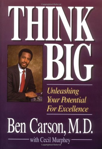 Think Big: Unleashing Your Potential for Excellence: Carson, Benjamin S.,