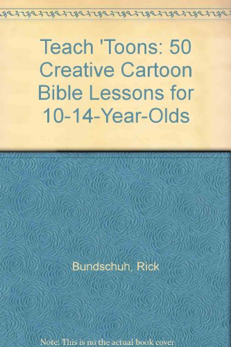 Teach 'Toons: 50 Creative Cartoon Bible Lessons for 10-14-Year-Olds (9780310575412) by Rick Bundschuh; Tom Finley