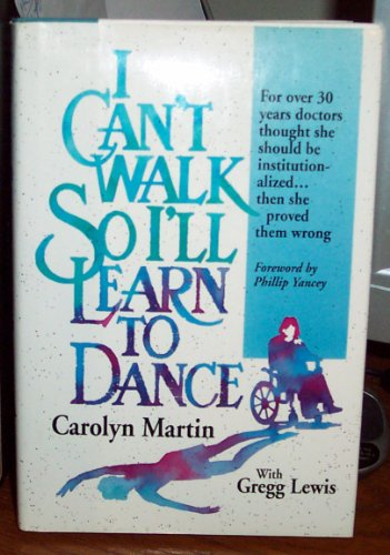 9780310576006: I Can't Walk So I'll Learn to Dance
