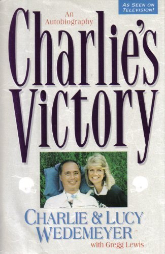 Charlie's Victory: An Autobiography: Wedemeyer, Charlie, and Wedemeyer, Lucy with Lewis, Greg