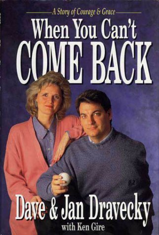 When You Can't Come Back: A Story of Courage & Grace: Dravecky, Dave and Jan, with Gire, Ken