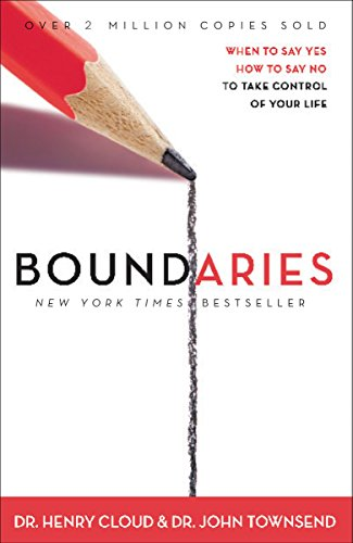 Boundaries: When to Say YES, When to Say NO, To Take Control of Your Life: Cloud, Henry, Townsend, ...