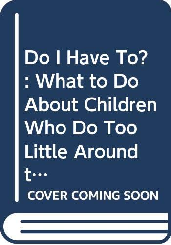 9780310587217: Do I Have To?: What to Do About Children Who Do Too Little Around the House