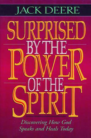 Surprised by the Power of the Spirit: A Former Dallas Seminary Professor Discovers That God Speaks and Heals Today (0310587905) by Jack Deere