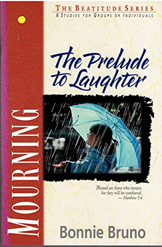 Mourning: The Prelude to Laughter (Beatitude Series) (9780310596134) by Bonnie Bruno