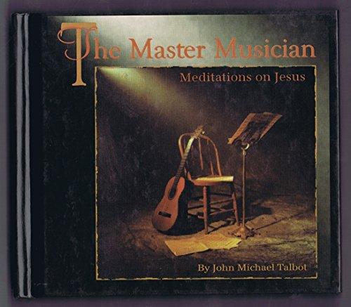 The Master Musician: Meditations on Jesus: Talbot, John Michael