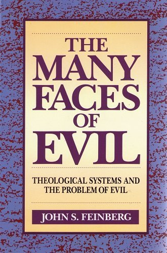 The Many Faces of Evil: Theological Systems and the Problem of Evil (0310598915) by John S. Feinberg