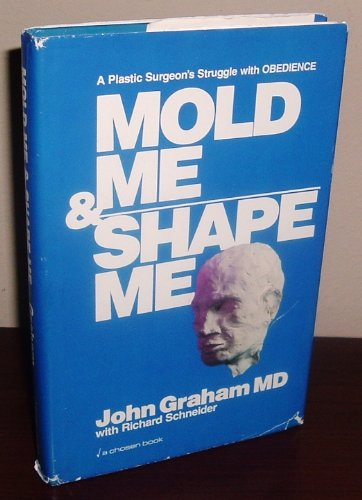 9780310601708: Mold Me and Shape Me: A Plastic Surgeon's Struggle with Obedience