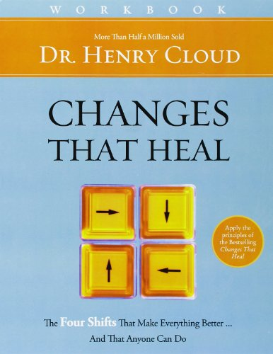 9780310606338: Changes That Heal Workbook: The Four Shifts That Make Everything Better...And That Anyone Can Do: How to Understand the Past to Ensure a Healthier Future