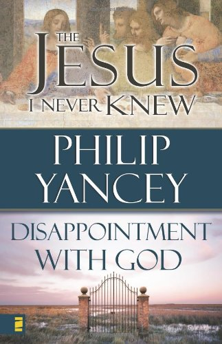 Jesus I Never Knew/Disappointment with God: Yancey, Philip