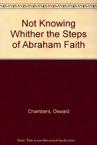 9780310610311: Not Knowing Whither the Steps of Abraham Faith