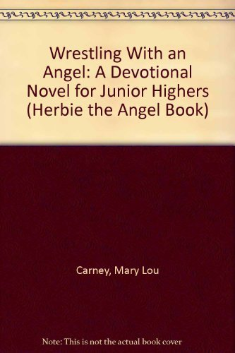 Wrestling With an Angel: A Devotional Novel for Junior Highers (Herbie the Angel Book) (9780310614210) by Carney, Mary Lou
