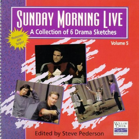 Sunday Morning Live: A Collection of 6 Drama Sketches Volume 5: Willow Creek Community Church (...