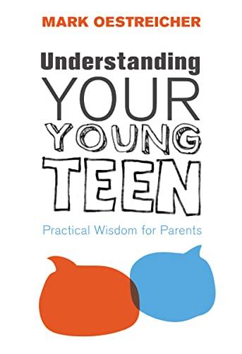9780310671145: Understanding Your Young Teen: Practical Wisdom for Parents
