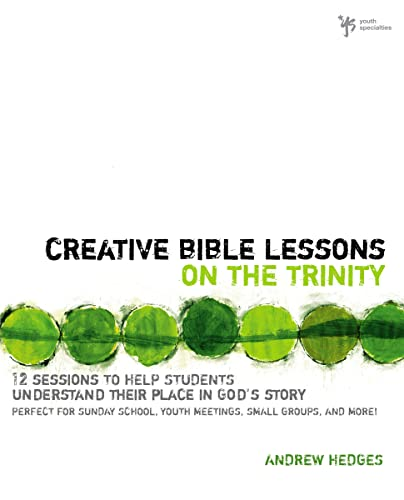 9780310671190: Creative Bible Lessons on the Trinity: 12 Sessions to Help Students Understand Their Place in God's Story