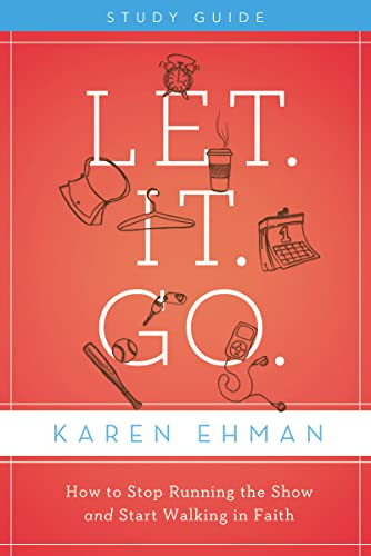 9780310684541: Let. It. Go. Study Guide: How to Stop Running the Show and Start Walking in Faith