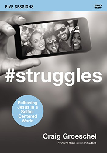 #Struggles: A DVD Study: Following Jesus in a Selfie-Centered World: Craig Groeschel