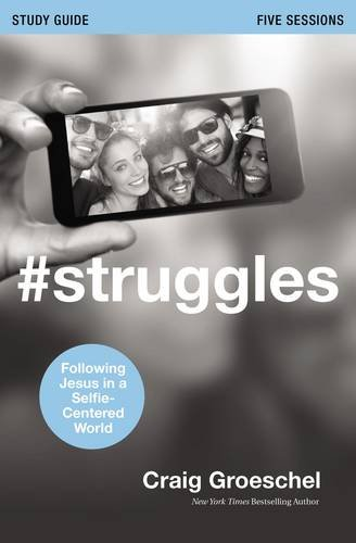 #Struggles Study Guide with DVD: Following Jesus in a Selfie-Centered World: Groeschel, Craig