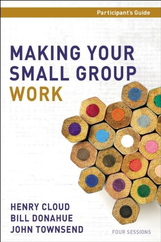 Making Your Small Group Work Participant's Guide with DVD (9780310687474) by Henry Cloud; Bill Donahue; John Townsend