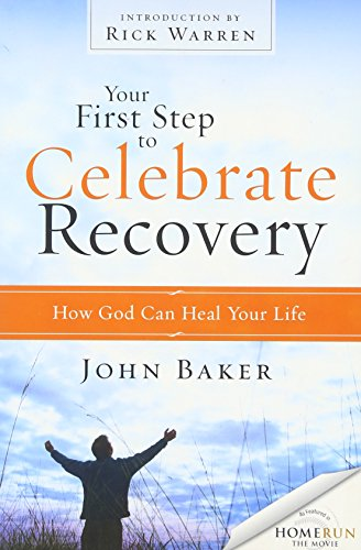 Your First Step to Celebrate Recovery: How God Can Heal Your Life: Baker, John