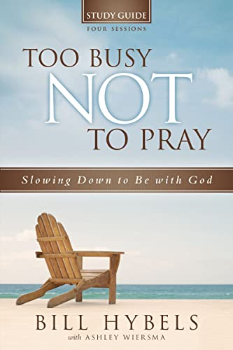 9780310694915: Too Busy Not to Pray Study Guide: Slowing Down to Be With God