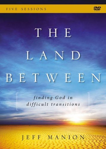 9780310695790: The Land Between: A DVD Study: Finding God in Difficult Transitions
