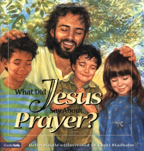 What Did Jesus Say about Prayer? (0310700221) by Haidle, Helen