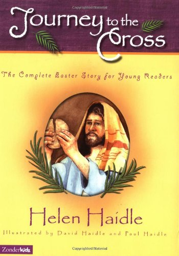 Journey to the Cross: The Complete Easter Story for Young Readers: Helen Haidle