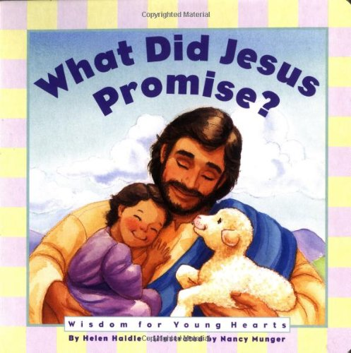What Did Jesus Promise: Wisdom for Young Hearts (0310700361) by Haidle, Helen; Haidle, David; Helen