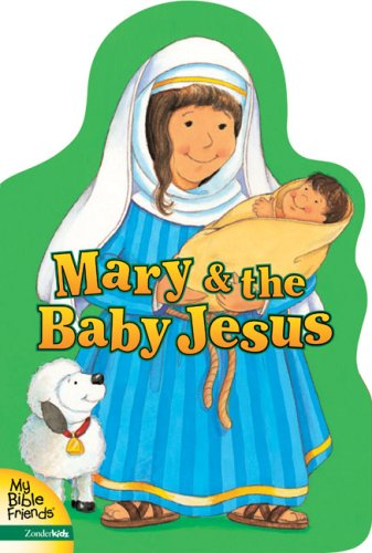 9780310708513: Mary and the Baby Jesus (My Bible Friends)
