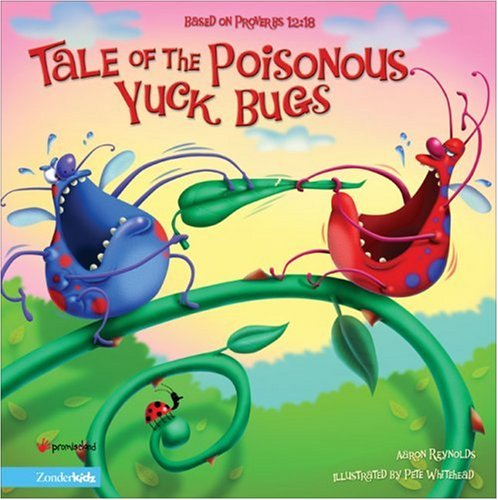 Tale of the Poisonous Yuck Bugs: Based: Aaron Reynolds; Illustrator-Peter