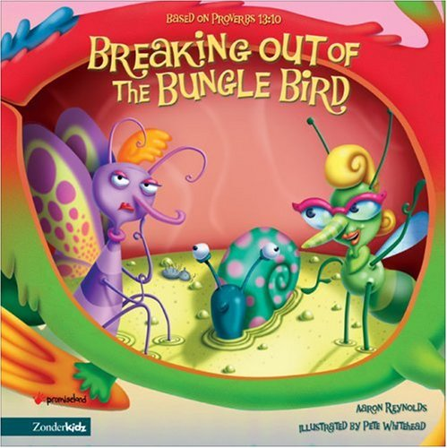 9780310709565: Breaking Out of the Bungle Bird: Based on Proverbs 13:10 (Insect-Inside Series, The)