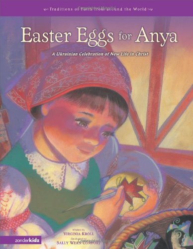 9780310710790: Easter Eggs for Anya: A Ukrainian Celebration of New Life in Christ (Traditions of Faith from Around the World)