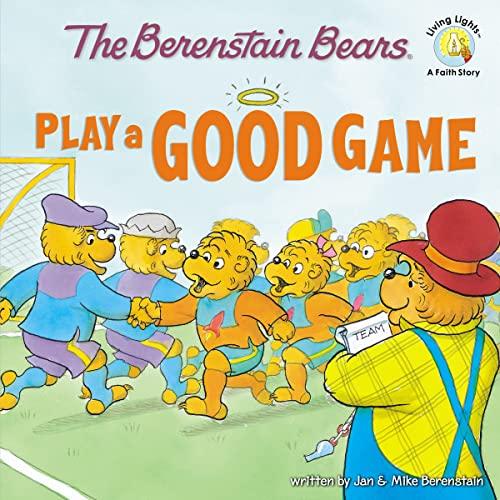 The Berenstain Bears Play a Good Game: Berenstain, Jan (Creator)/