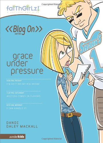 Grace Under Pressure (Faithgirlz! / Blog On!): Dandi Daley Mackall