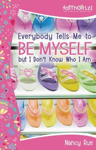 Everybody Tells Me to Be Myself but I Don't Know Who I Am: Building Your Self-Esteem (Faithgirlz!) (9780310712954) by Nancy Rue